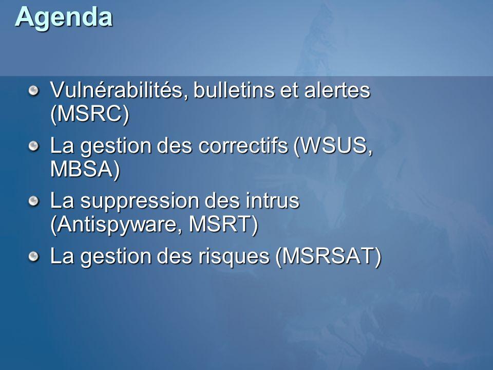Agenda Vulnérabilités, bulletins et alertes (MSRC) La gestion des correctifs (WSUS, MBSA) La suppression des intrus (Antispyware, MSRT) La gestion des
