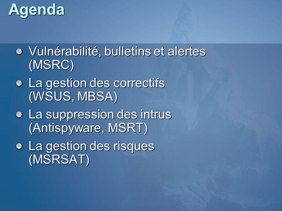 Agenda Vulnérabilité, bulletins et alertes (MSRC) La gestion des correctifs (WSUS, MBSA) La suppression des intrus (Antispyware, MSRT) La gestion des