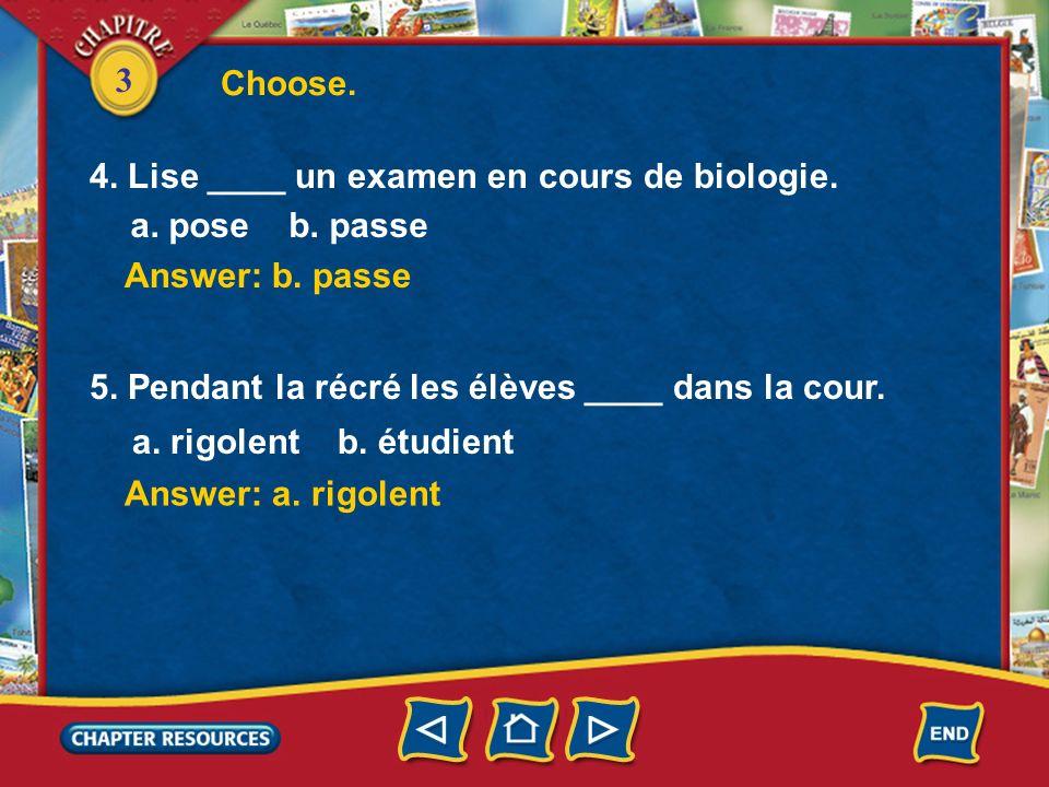 3 Choose. Answer: a. arrive à Answer: a. écoutent 1. Pierre ____ lécole à huit heures. a. arrive à b. quitte 2. Les élèves ____ le professeur. a. écou