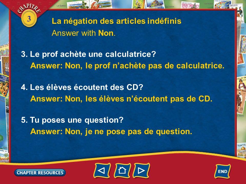 3 Answer with Non. 1. Vous regardez des fournitures scolaires? Answer: Non, je ne regarde pas de fournitures scolaires. 2. Claire passe un examen en c