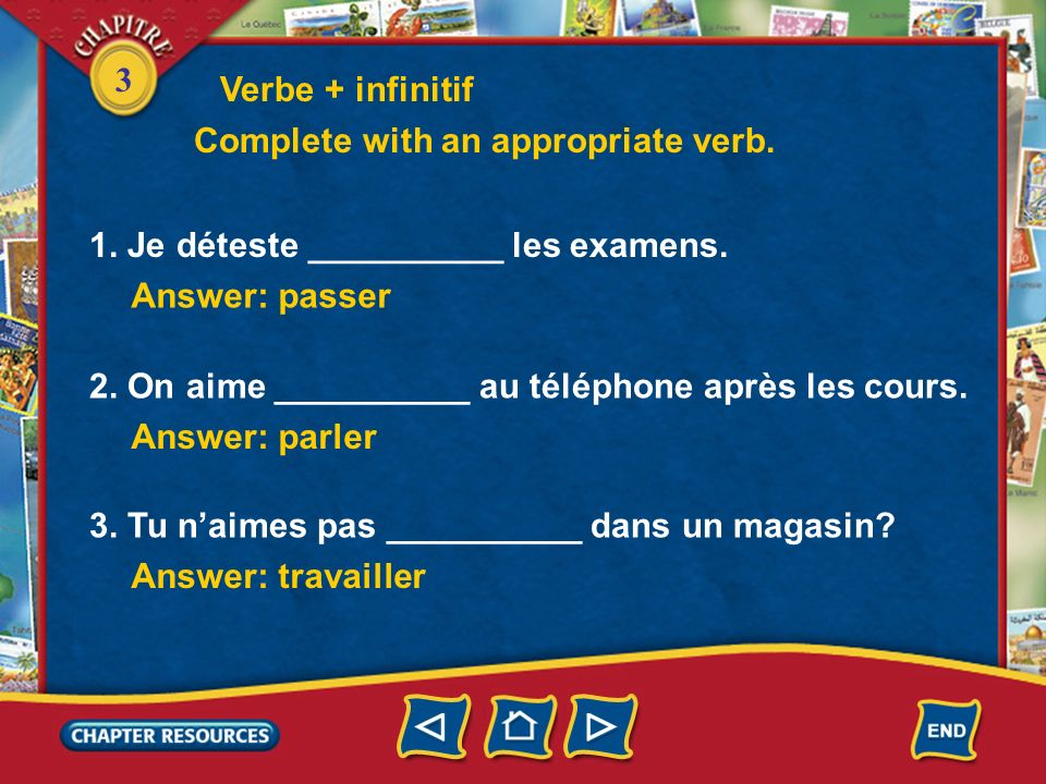 3 Verbe + infinitif 1.In French when the verbs aimer, adorer, and détester are followed by another verb, the second verb is in the infinitive form. Il