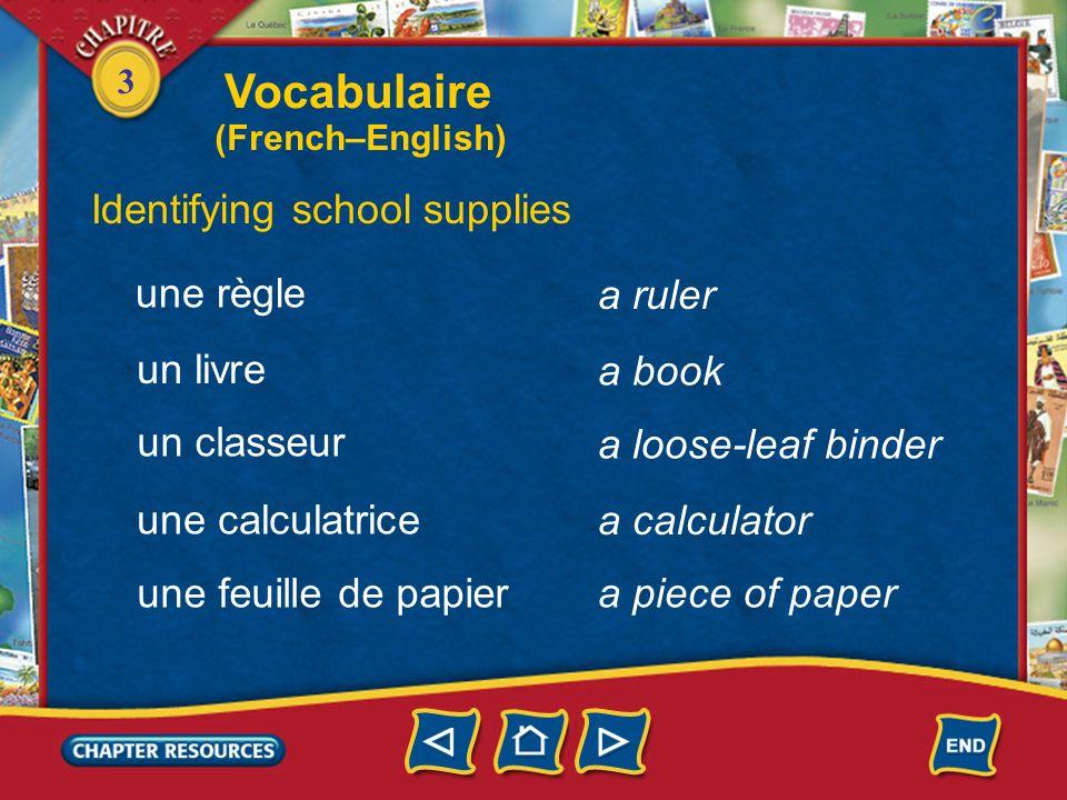 3 Identifying school supplies a pencil un crayon a ballpoint pen a felt-tip pen an eraser un stylo-bille un feutre une gomme Vocabulaire (French–Engli