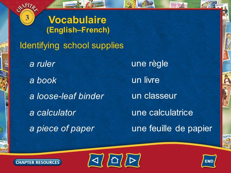 3 Identifying school supplies a pencil un crayon a ballpoint pen a felt-tip pen an eraser un stylo-bille un feutre une gomme Vocabulaire (English–Fren