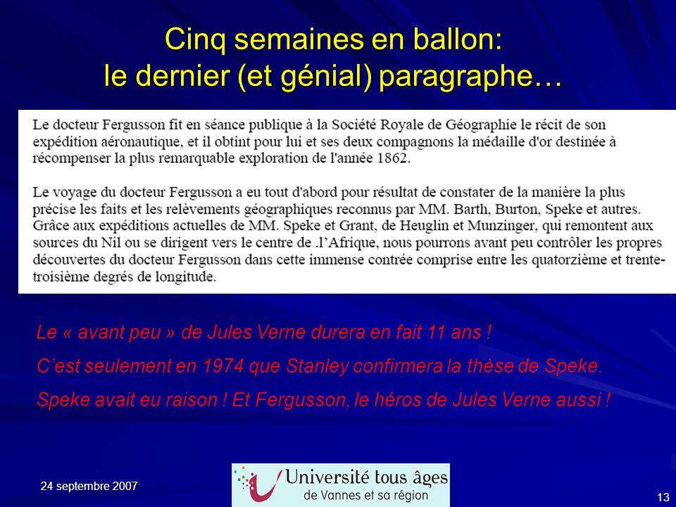 24 septembre 2007 13 Cinq semaines en ballon: le dernier (et génial) paragraphe… Le « avant peu » de Jules Verne durera en fait 11 ans ! Cest seulemen