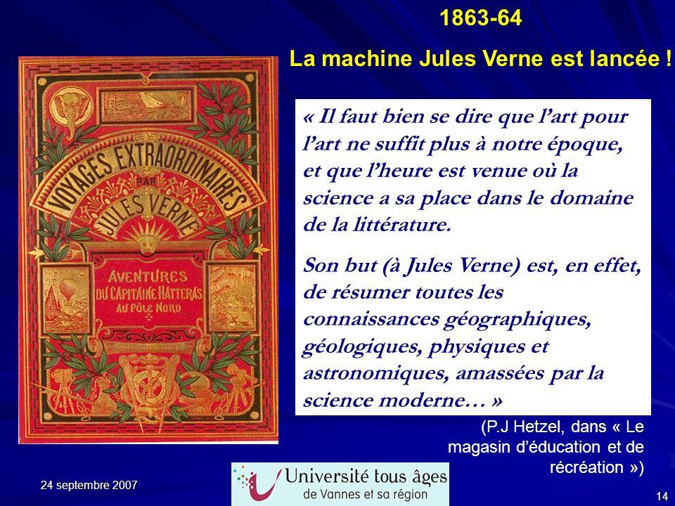24 septembre 2007 14 1863-64 La machine Jules Verne est lancée ! « Il faut bien se dire que lart pour lart ne suffit plus à notre époque, et que lheur