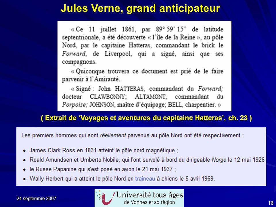 24 septembre 2007 16 ( Extrait de Voyages et aventures du capitaine Hatteras, ch. 23 ) Jules Verne, grand anticipateur