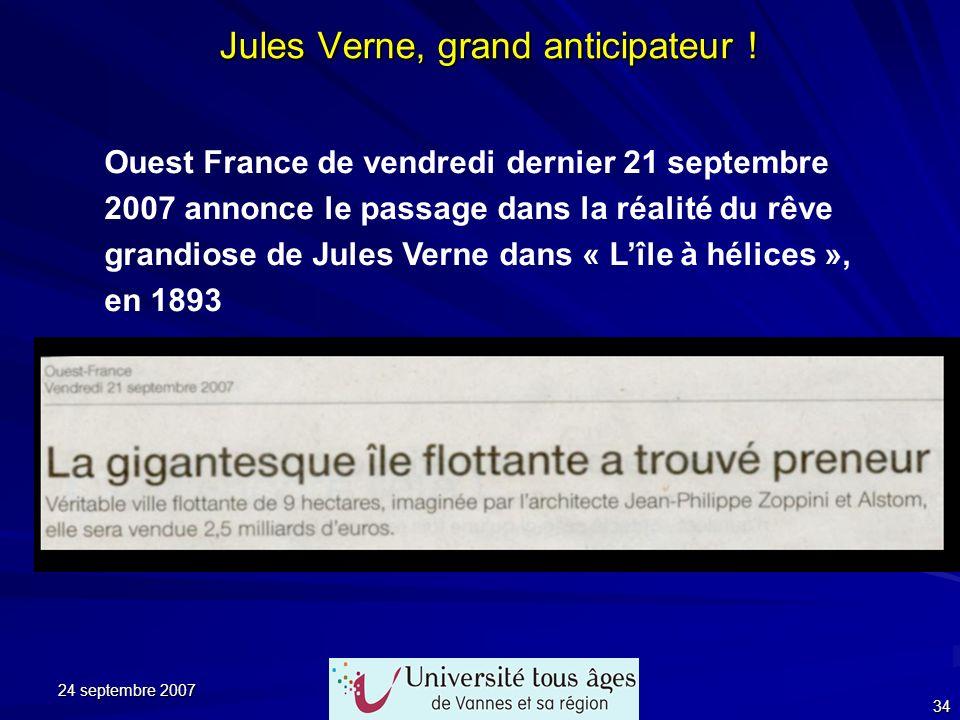 24 septembre 2007 34 Jules Verne, grand anticipateur ! Ouest France de vendredi dernier 21 septembre 2007 annonce le passage dans la réalité du rêve g