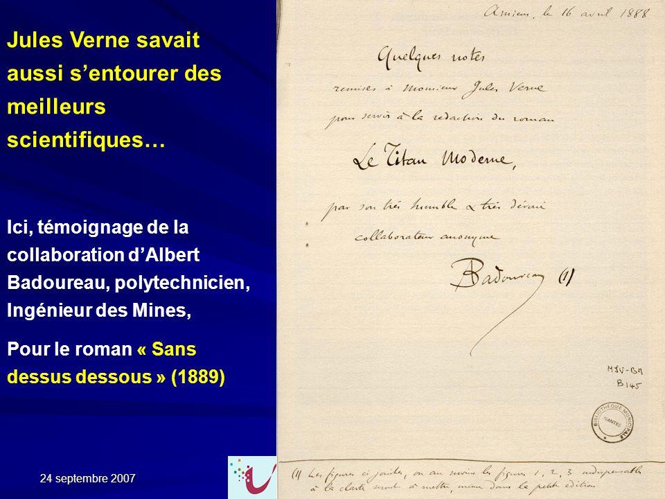 24 septembre 2007 39 Jules Verne savait aussi sentourer des meilleurs scientifiques… Ici, témoignage de la collaboration dAlbert Badoureau, polytechni