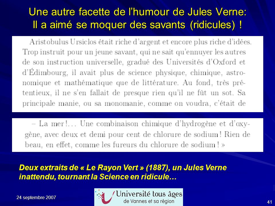 24 septembre 2007 41 Une autre facette de lhumour de Jules Verne: Il a aimé se moquer des savants (ridicules) ! Deux extraits de « Le Rayon Vert » (18