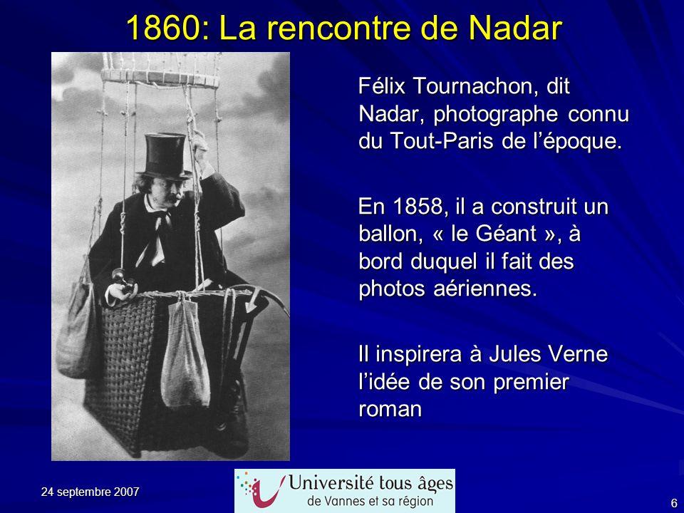 24 septembre 2007 6 1860: La rencontre de Nadar Félix Tournachon, dit Nadar, photographe connu du Tout-Paris de lépoque. Félix Tournachon, dit Nadar,