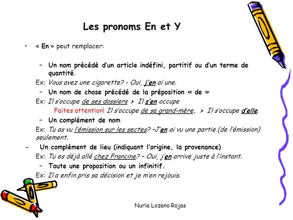 Nuria Lozano Rojas Les pronoms En et Y « En » peut remplacer: –Un nom précédé dun article indéfini, partitif ou dun terme de quantité.