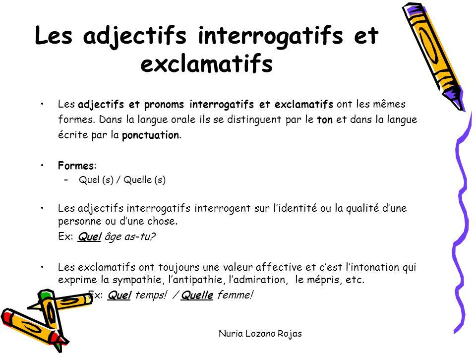 Nuria Lozano Rojas Les adjectifs interrogatifs et exclamatifs Les adjectifs et pronoms interrogatifs et exclamatifs ont les mêmes formes.