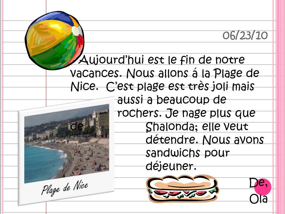 Aujourdhui est le fin de notre vacances. Nous allons á la Plage de Nice.