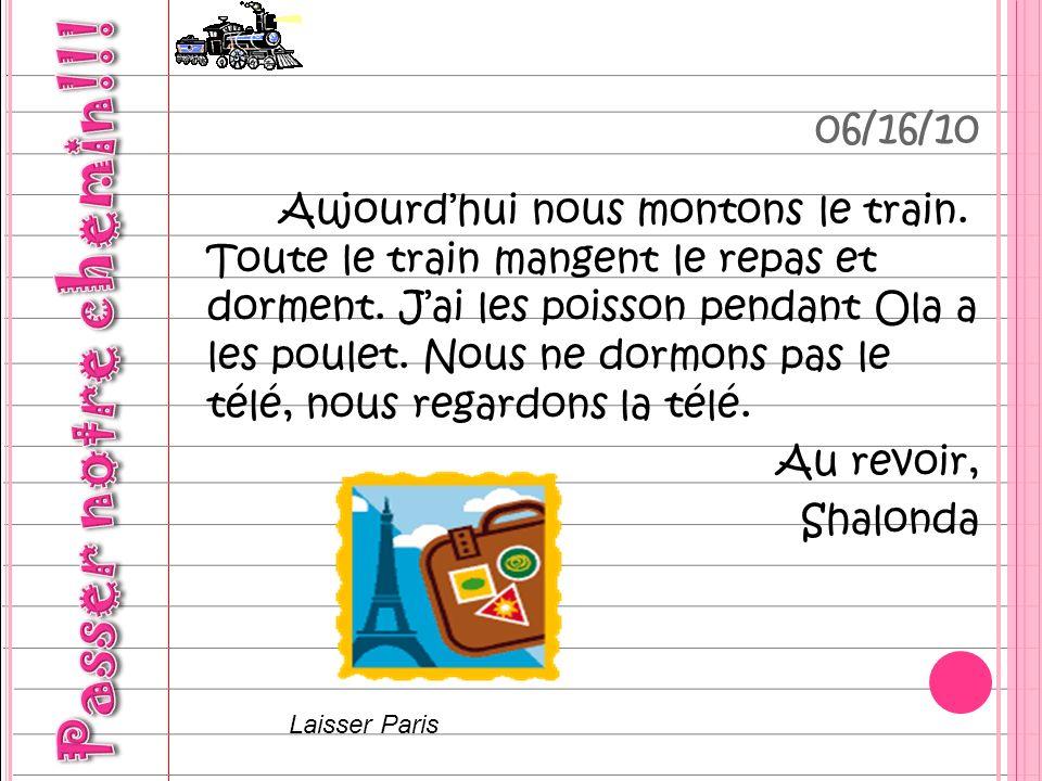 06/16/10 Aujourdhui nous montons le train. Toute le train mangent le repas et dorment.