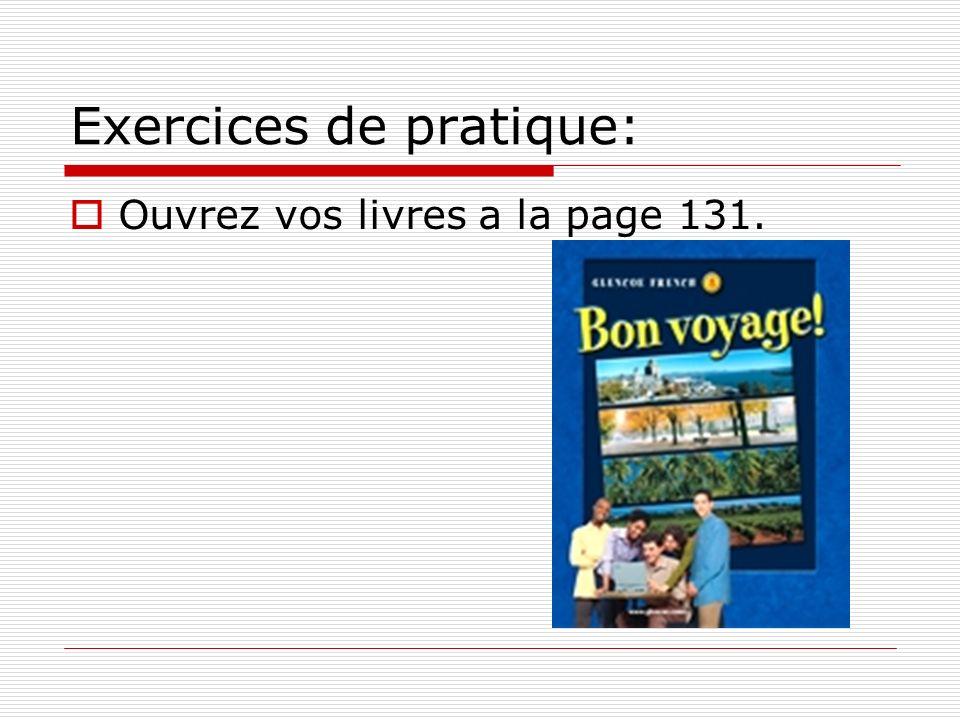 Exercices de pratique: Ouvrez vos livres a la page 131.