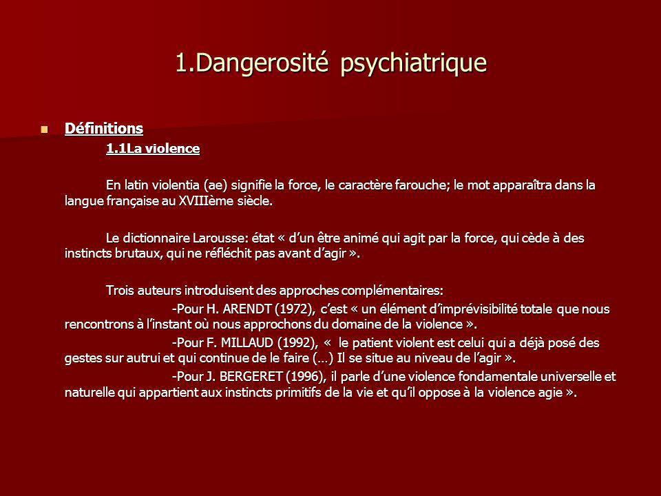 1.Dangerosité psychiatrique Définitions Définitions 1.1La violence En latin violentia (ae) signifie la force, le caractère farouche; le mot apparaîtra