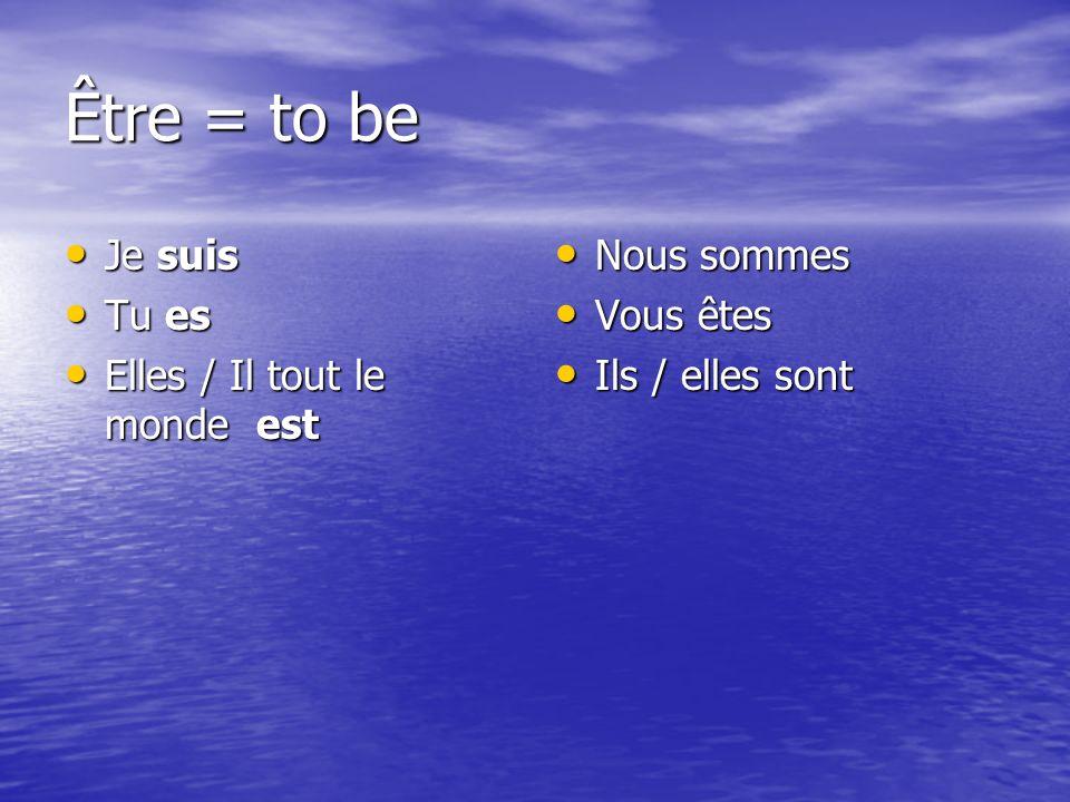 Être = to be Je suis Je suis Tu es Tu es Elles / Il tout le monde est Elles / Il tout le monde est Nous sommes Nous sommes Vous êtes Vous êtes Ils / elles sont Ils / elles sont