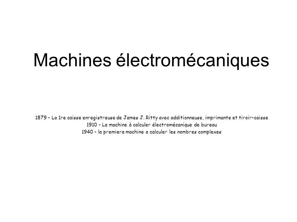 Machines électromécaniques 1879 - La 1re caisse enregistreuse de James J. Ritty avec additionneuse, imprimante et tiroir-caisse 1910 - La machine à ca