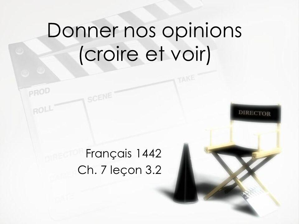 Donner nos opinions (croire et voir) Français 1442 Ch. 7 leçon 3.2 Français 1442 Ch. 7 leçon 3.2