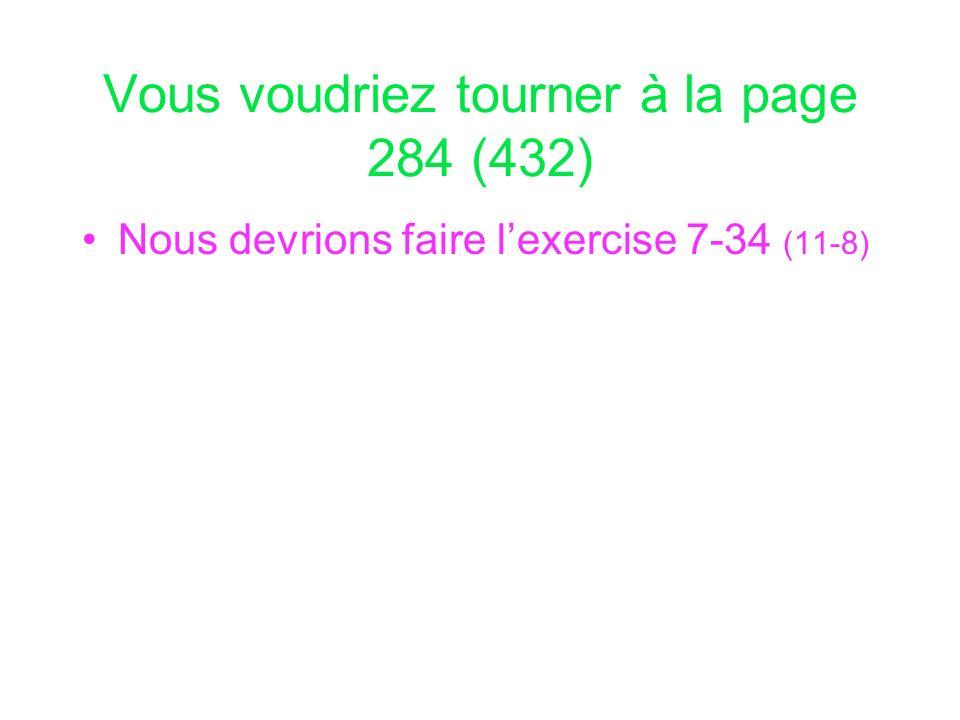 Vous voudriez tourner à la page 284 (432) Nous devrions faire lexercise 7-34 (11-8)