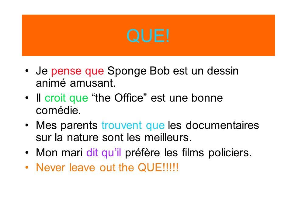 QUE! Je pense que Sponge Bob est un dessin animé amusant. Il croit que the Office est une bonne comédie. Mes parents trouvent que les documentaires su