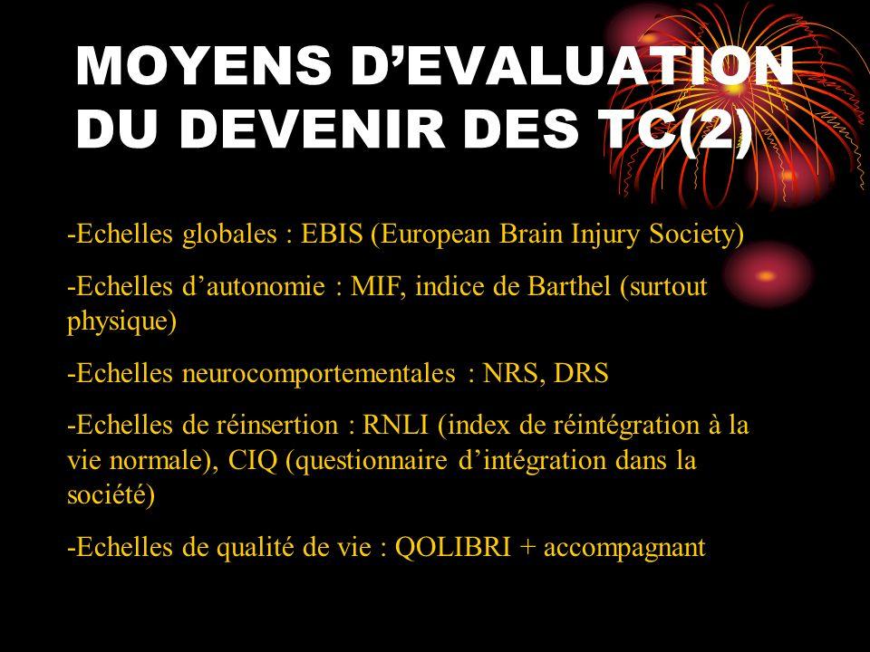 MOYENS DEVALUATION DU DEVENIR DES TC(2) -Echelles globales : EBIS (European Brain Injury Society) -Echelles dautonomie : MIF, indice de Barthel (surto
