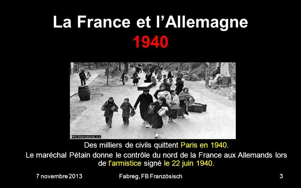 La France et lAllemagne 6 avril 1944 7 novembre 201314Fabreg, FB Französisch Heute hör ich, wir sollen das in die Geschichte einreihen, und es muss doch auch mal Schluss sein, endlich, nach all den Jahr n.