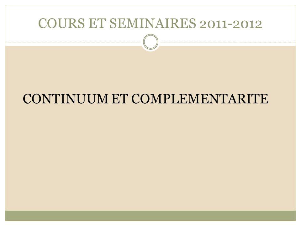 COURS ET SEMINAIRES 2011-2012 CONTINUUM ET COMPLEMENTARITE