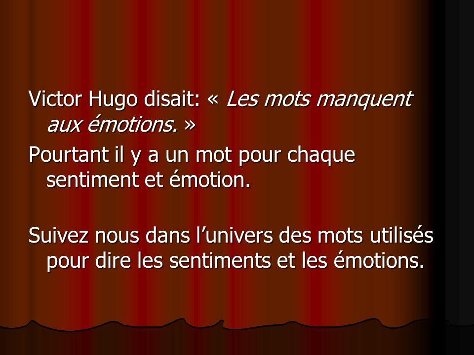 Victor Hugo disait: « Les mots manquent aux émotions. » Pourtant il y a un mot pour chaque sentiment et émotion. Suivez nous dans lunivers des mots ut