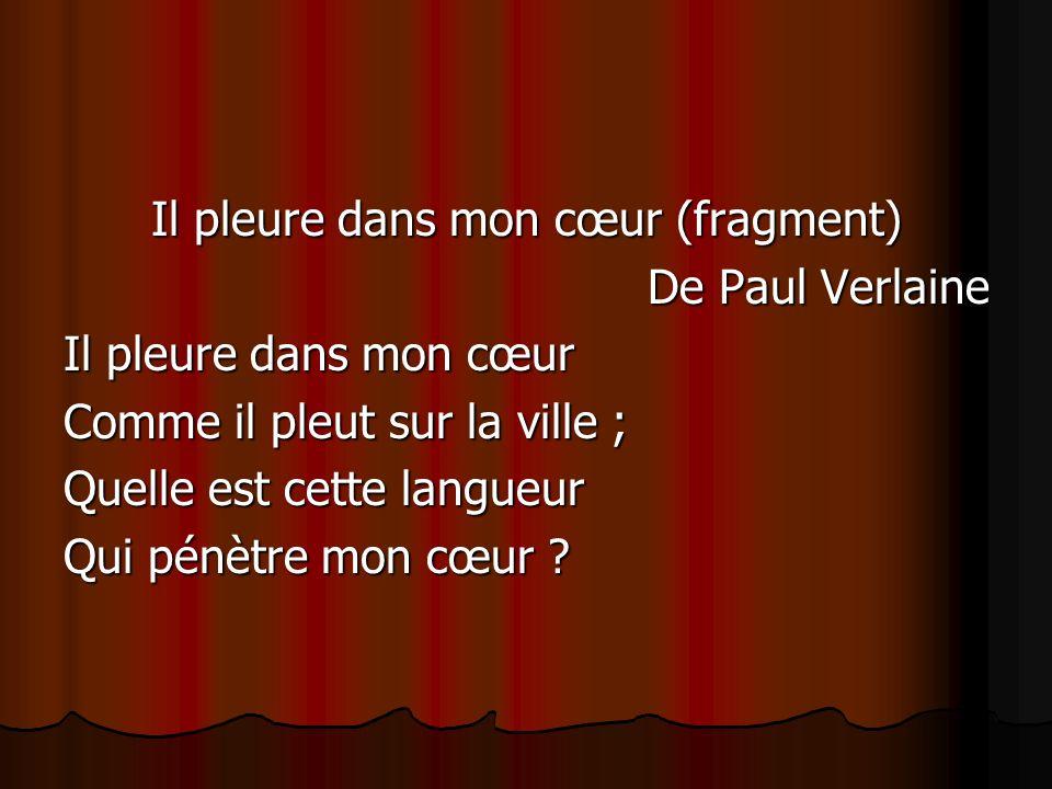Il pleure dans mon cœur (fragment) De Paul Verlaine Il pleure dans mon cœur Comme il pleut sur la ville ; Quelle est cette langueur Qui pénètre mon cœ