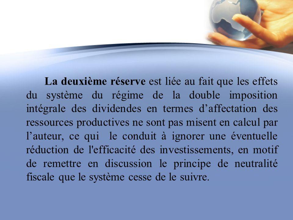 La deuxième réserve est liée au fait que les effets du système du régime de la double imposition intégrale des dividendes en termes daffectation des r