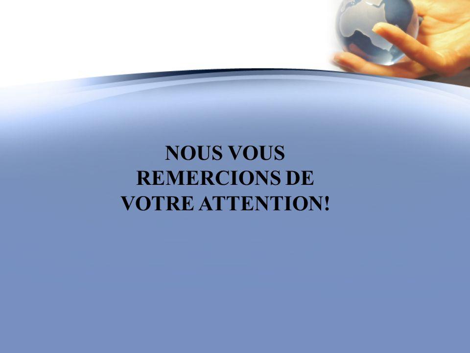 NOUS VOUS REMERCIONS DE VOTRE ATTENTION!