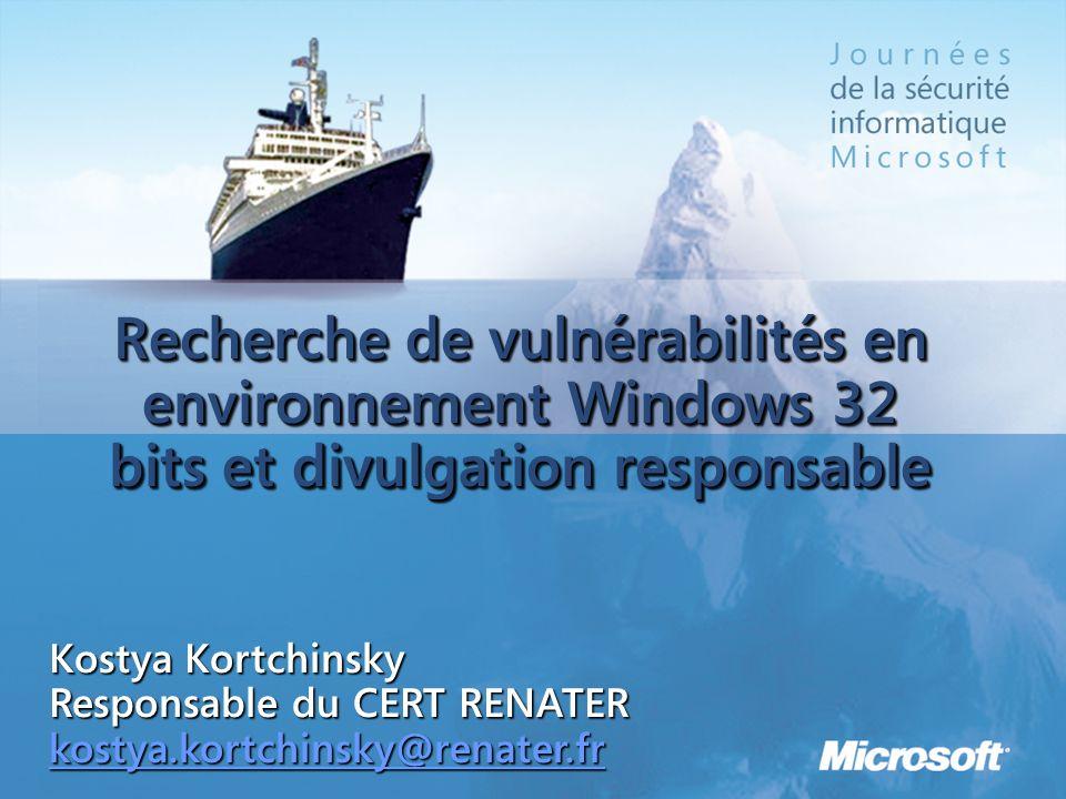 Recherche de vulnérabilités en environnement Windows 32 bits et divulgation responsable Kostya Kortchinsky Responsable du CERT RENATER kostya.kortchinsky@renater.fr