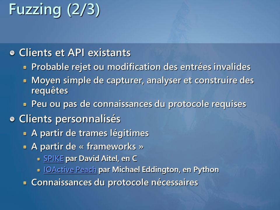 Fuzzing (2/3) Clients et API existants Probable rejet ou modification des entrées invalides Moyen simple de capturer, analyser et construire des requêtes Peu ou pas de connaissances du protocole requises Clients personnalisés A partir de trames légitimes A partir de « frameworks » SPIKESPIKE par David Aitel, en C SPIKE IOActive PeachIOActive Peach par Michael Eddington, en Python IOActive Peach Connaissances du protocole nécessaires