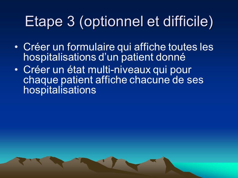 Etape 3 (optionnel et difficile) Créer un formulaire qui affiche toutes les hospitalisations dun patient donné Créer un état multi-niveaux qui pour chaque patient affiche chacune de ses hospitalisations
