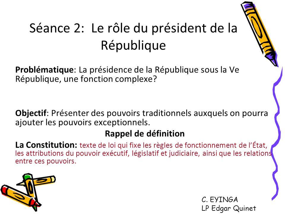 Séance 2: Le rôle du président de la République Problématique: La présidence de la République sous la Ve République, une fonction complexe? Objectif: