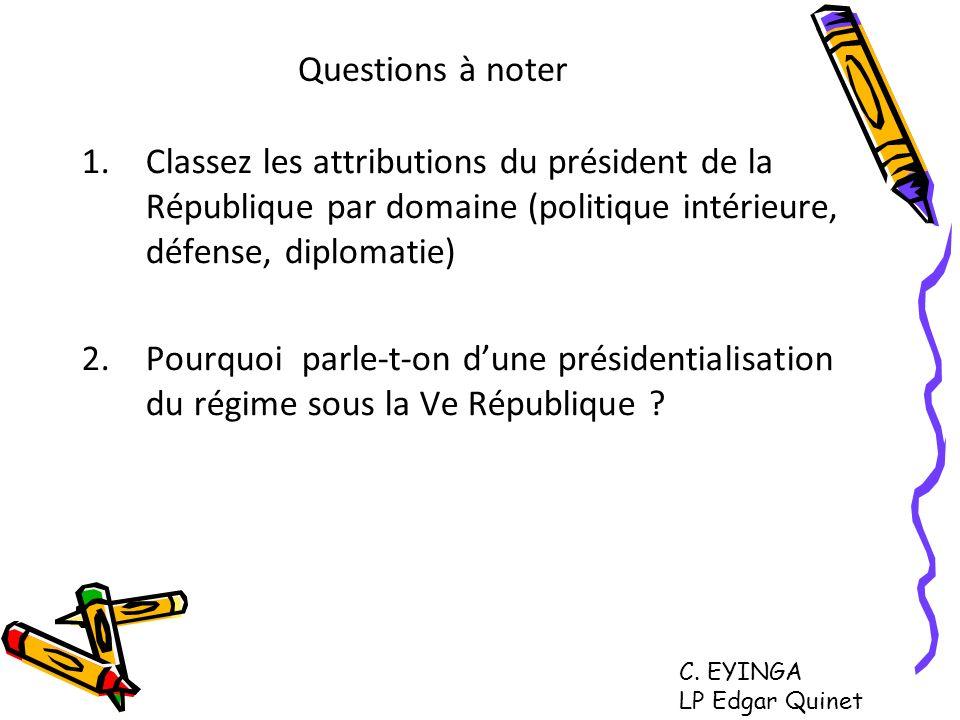 Questions à noter 1.Classez les attributions du président de la République par domaine (politique intérieure, défense, diplomatie) 2.Pourquoi parle-t-
