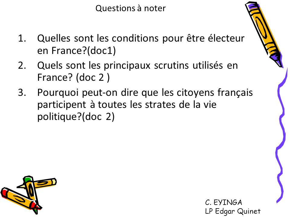 Questions à noter 1.Quelles sont les conditions pour être électeur en France?(doc1) 2.Quels sont les principaux scrutins utilisés en France? (doc 2 )