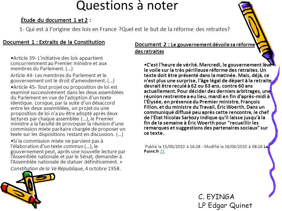 Questions à noter Étude du document 1 et 2 : 1- Qui est à lorigine des lois en France ?Quel est le but de la réforme des retraites? Article 39- Liniti