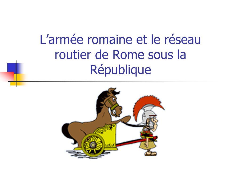 Larmée romaine et le réseau routier de Rome sous la République