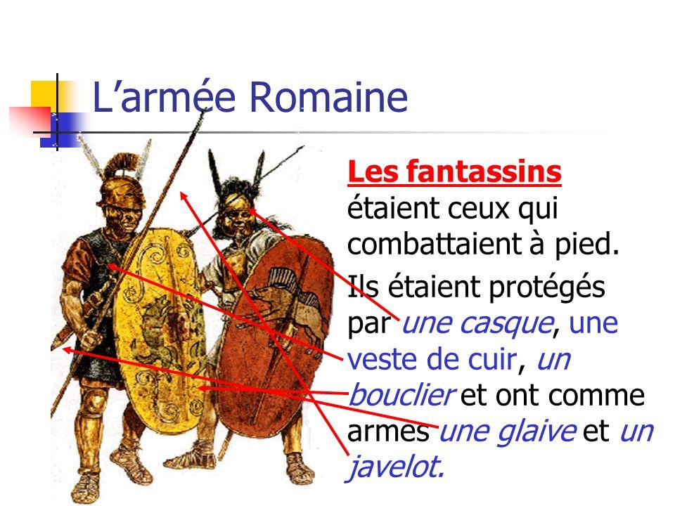 Larmée Romaine Les fantassins étaient ceux qui combattaient à pied. Ils étaient protégés par une casque, une veste de cuir, un bouclier et ont comme a