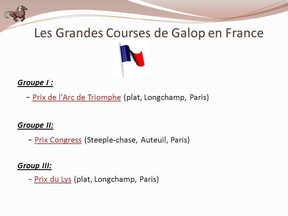 Les Grandes Courses de Galop en France Groupe I : - Prix de l'Arc de Triomphe (plat, Longchamp, Paris) Prix de l'Arc de Triomphe Groupe II: - Prix Con