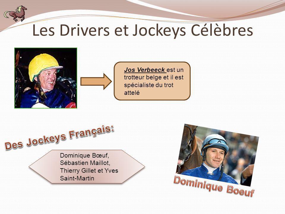 Les Drivers et Jockeys Célèbres Jos Verbeeck est un trotteur belge et il est spécialiste du trot attelé Dominique Bœuf, Sébastien Maillot, Thierry Gil