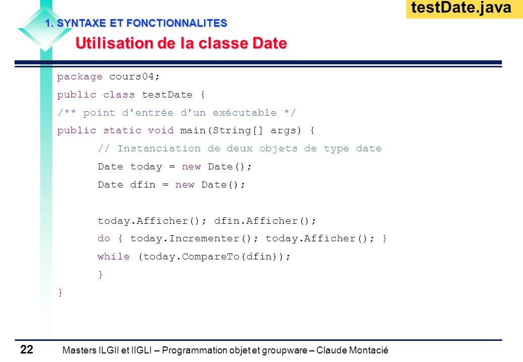 Masters ILGII et IIGLI – Programmation objet et groupware – Claude Montacié 22 1. SYNTAXE ET FONCTIONNALITES Utilisation de la classe Date package cou