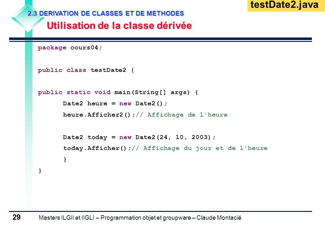 Masters ILGII et IIGLI – Programmation objet et groupware – Claude Montacié 29 2.3 DERIVATION DE CLASSES ET DE METHODES Utilisation de la classe dériv