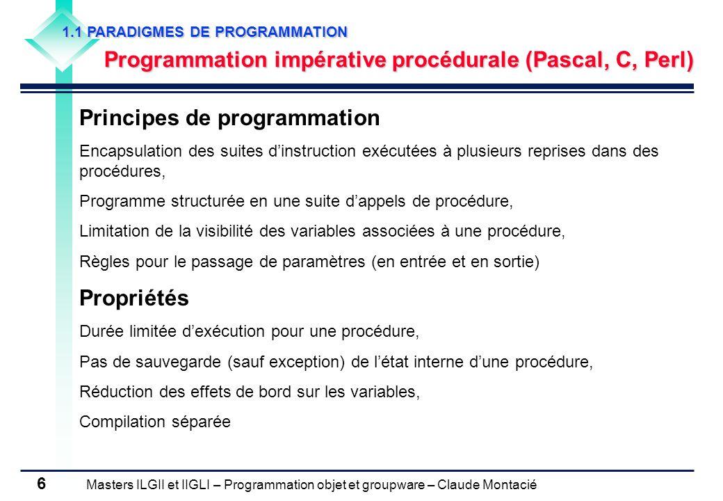 Masters ILGII et IIGLI – Programmation objet et groupware – Claude Montacié 6 1.1 PARADIGMES DE PROGRAMMATION Programmation impérative procédurale (Pa