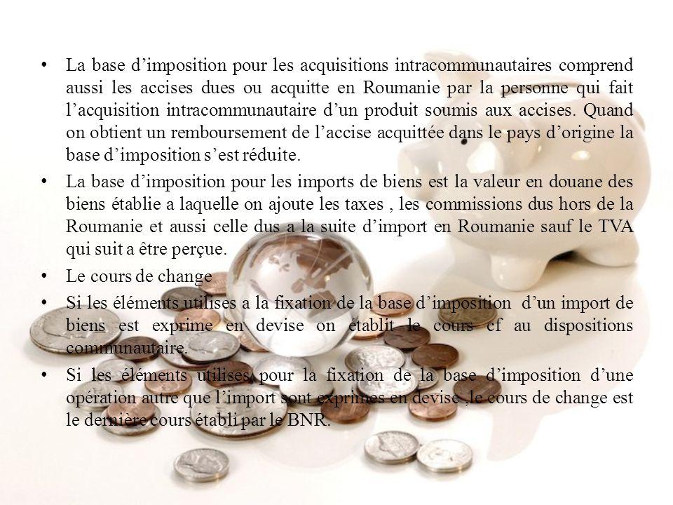 La base dimposition pour les acquisitions intracommunautaires comprend aussi les accises dues ou acquitte en Roumanie par la personne qui fait lacquis