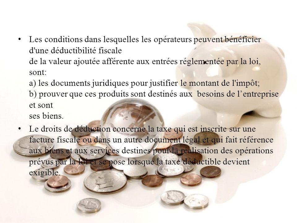 Les conditions dans lesquelles les opérateurs peuvent bénéficier d'une déductibilité fiscale de la valeur ajoutée afférente aux entrées réglementée pa