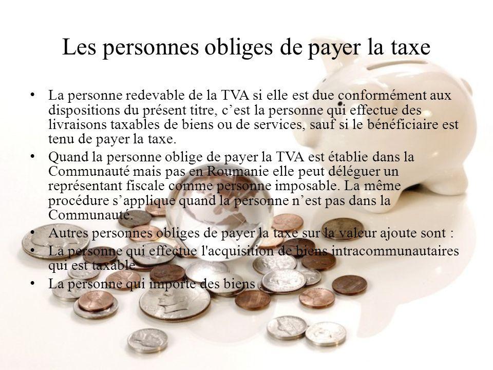 Les personnes obliges de payer la taxe La personne redevable de la TVA si elle est due conformément aux dispositions du présent titre, cest la personn
