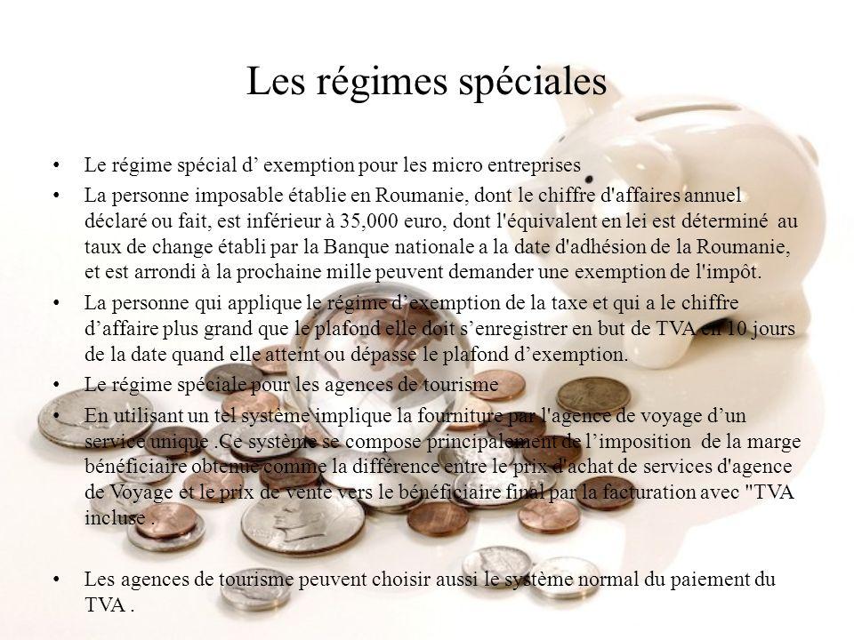 Les régimes spéciales Le régime spécial d exemption pour les micro entreprises La personne imposable établie en Roumanie, dont le chiffre d'affaires a